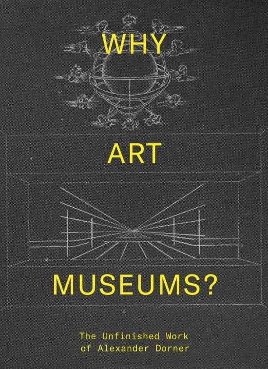 book review: why art museums?: the unfinished work of alexander dorner